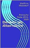 Denken als Alternative: Politische Texte 2016-2020 (German Edition)