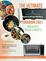The Ultimate Emeril Lagasse Power AirFryer 360 Plus Cookbook 2021 Breakfast, Bread and Sweets: The Most Comprehensive Guide to Mastering Your Multicooker. Steaming, Air Frying, Grilling and Searing Your Favorite Meals in No Time!
