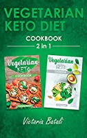 Vegetarian Keto Diet Cookbook - 2 BOOKS IN 1: Stay Fit by Learning to Cook the Best Ketogenic Recipes for Vegetarians
