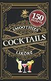 Cocktail Buch für jeden Anlass: Das Rezeptbuch mit den leckersten Cocktails. Geheimrezepte, alkoholfreie Rezepte, Cocktailklassiker zum einfachen ... u.v.m. sowie Likör- und Smoothie-Rezepte