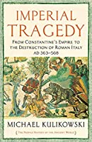 Imperial Tragedy: From Constantine's Empire to the Destruction of Roman Italy AD 363-568 (The Profile History of the Ancient World Series)