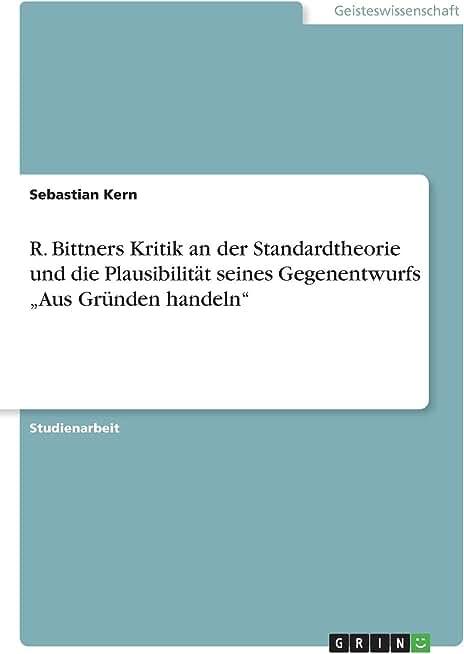 """R. Bittners Kritik an der Standardtheorie und die Plausibilität seines Gegenentwurfs """"Aus Gründen handeln"""
