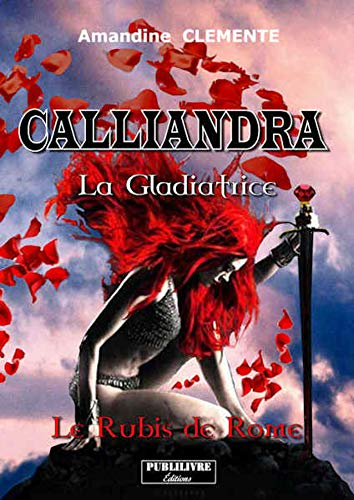 Calliandra: La Gladiatrice Le rubis de...