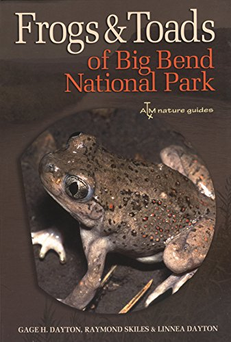 Frogs and Toads of Big Bend National Park (Volume 36) (W. L. Moody Jr. Natural History Series)