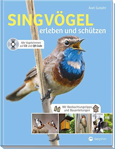 Singvögel erleben und schützen: Mit Beobachtungstipps und Bauanleitungen. Alle Vogelstimmen auf CD und QR-Code