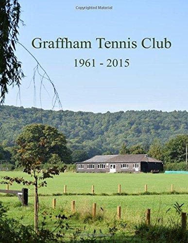 Graffham Tennis Club: 1961 - 2015 by Mike Dimmer (2015-12-03)