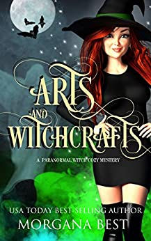 Arts and Witchcrafts: Cozy Mystery with Magical Elements (His Ghoul Friday Book 3) by [Morgana Best]