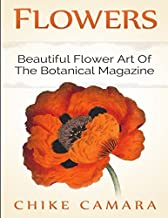 FLOWERS: Beautiful Flower Art of The Botanical Magazine