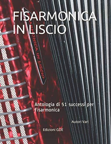 FISARMONICA IN LISCIO: Antologia di 51 successi per fisarmonica