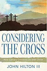 Considering the Cross: How Calvary Connects Us with Christ Kindle Edition