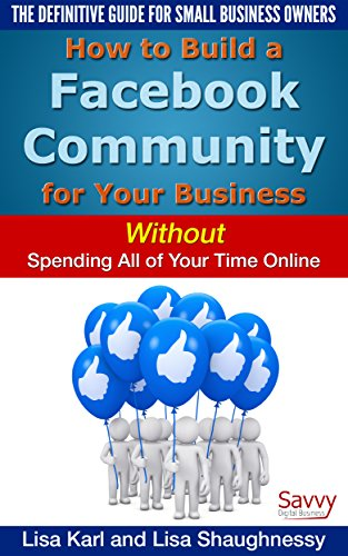 How to Build a Facebook Community for Your Business: Without Spending All of Your Time Online