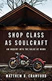 Shop Class as Soulcraft: An Inquiry Into the Value of Work by Crawford, Matthew B.(May 28, 2009) Hardcover