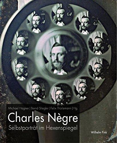 Charles Nègre. Selbstporträt im Hexenspiegel