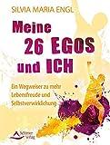 Meine 26 Egos und ich: Ein Wegweiser zu mehr Lebensfreude und Selbstverwirklichung