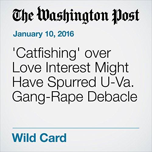 'Catfishing' over Love Interest Might Have Spurred U-Va. Gang-Rape Debacle audiobook cover art