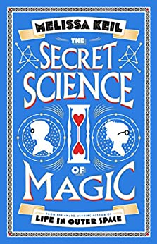 The Secret Science of Magic by [Keil Melissa]