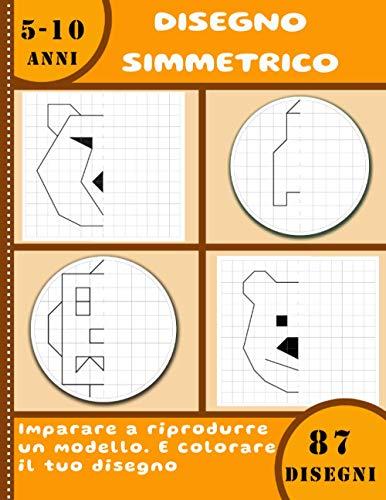 Disegno simmetrico – Imparare a riprodurre un modello – E colorare il tuo disegno – 87 disegni – 5-10 anni: Libro per bambini - Imparare a disegnare - grande formato 21,59 x 27,94cm