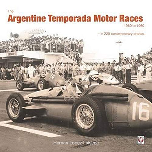 The Argentine Temporada Motor Races 1950 to 1960: In 220 Contemporary Photos