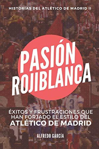 Pasión rojiblanca: Éxitos y frustraciones que han forjado el estilo del Atlético de Madrid