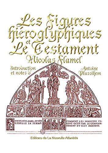 Les figures hiéroglyphiques et Le Testament, Nicolas Flamel - Introduction et notes...