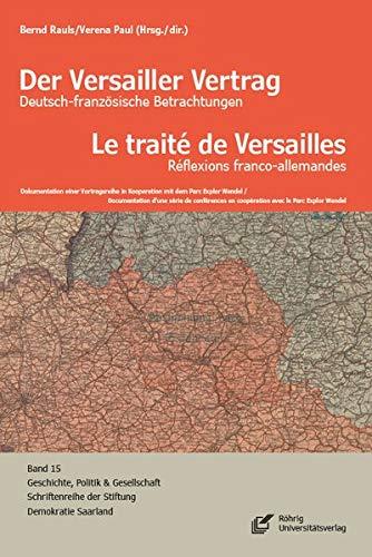 Der Versailler Vertrag: Deutsch-französische Betrachtungen (Geschichte, Politik und Gesellschaft: Schriftenreihe der Stiftung Demokratie Saarland e.V.)