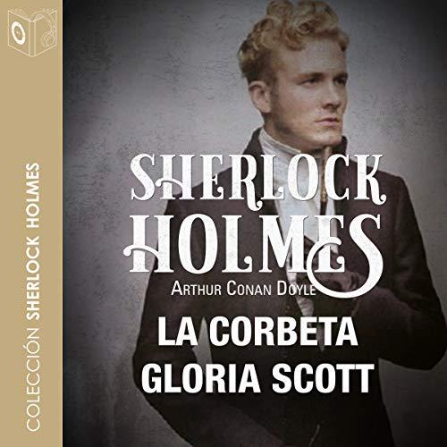 La corbeta Gloria Scott [The Corvette Gloria Scott] audiobook cover art