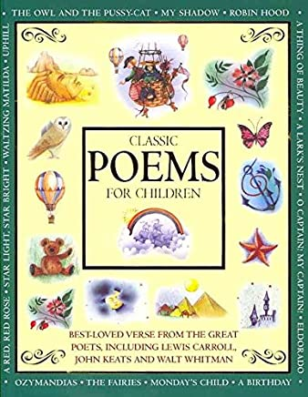 [(Classic Poems for Children : Classic Verse from the Great Poets, Including Lewis Carroll, John Keats and Walt Whitman)] [Retold by Nicola Baxter ] published on (August, 2011)
