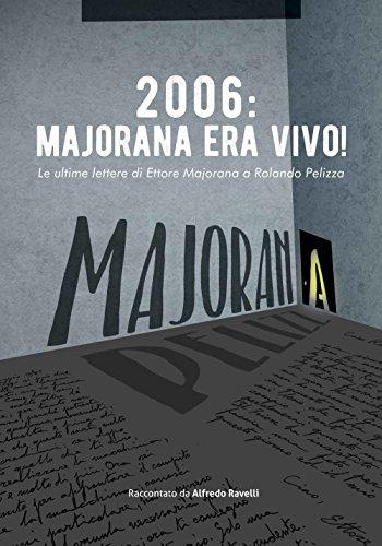 2006: Majorana era vivo! Le ultime lettere di Ettore Majorana a Rolando Pelizza by Alfredo Ravelli