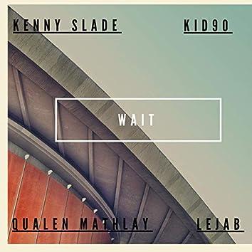 Wait (feat. Qualen Mathlay, Kid90 & Kenny Slade)