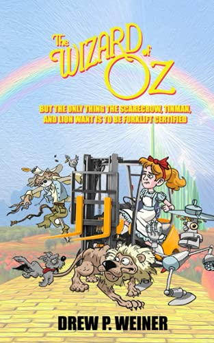The Wizard of Oz: but the only thing the Scarecrow, Tin Man, and the Lion want is to be forklift certified