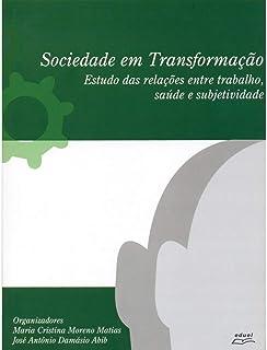 Sociedade em Transformação. Estudo das Relações Entre Trabalho, Saúde e Subjetividade