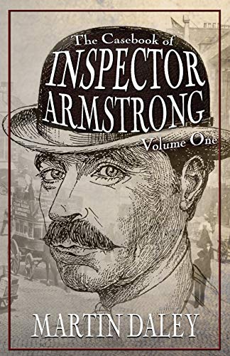 Book: The Casebook of Inspector Armstrong - Volume I by Martin Daley