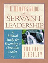 A Woman s Guide to Servant Leadership: A Biblical Study of Becoming a Christlike Leader