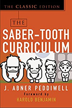 [Abner J. Peddiwell]のThe Saber-Tooth Curriculum, Classic Edition (English Edition)
