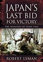 Japan's Last Bid for Victory: The Invasion of India, 1944 by Robert Lyman(2011-12-13)