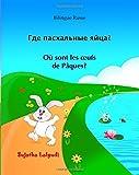 Bilingue Russe: Ou sont les oeufs de Paques: Livre bilingue (français - russe), Édition bilingue, Russe enfant, livre russe pour enfant, Un livre d'images pour les enfants