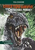 Could You Survive the Cretaceous Period?: An Interactive Prehistoric Adventure (You Choose: Prehistoric Survival)