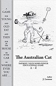 [J Larman]のThe Australian Cat: IMPROVE YOUR WORD POWER EDUCATIONAL GAME. A - Z (English Edition)