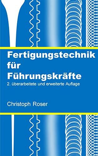 Fertigungstechnik für Führungskräfte: 2. überarbeitete und erweiterte Auflage