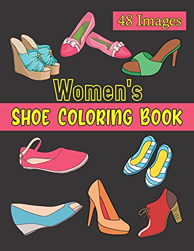 Women's Shoe Coloring Book: 48 Women's Elegant Shoes Illustrations To Color For Art & Fashion Lovers. Footwear Coloring Book. Birthday, Christmas, Halloween, Thanksgiving, Easter Gift