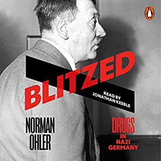 Blitzed     Drugs in Nazi Germany              By:                                                                                                                                 Norman Ohler,                                                                                        Shaun Whiteside - translator                               Narrated by:                                                                                                                                 Jonathan Keeble                      Length: 7 hrs and 46 mins     287 ratings     Overall 4.6