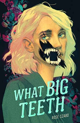 What Big Teeth by [Rose Szabo]