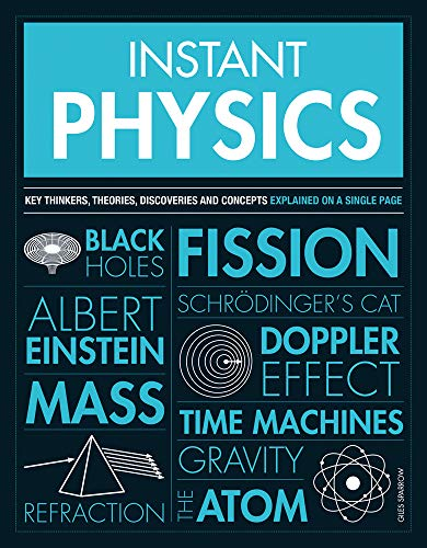 Instant Physics: Key thinkers, theories, discoveries and concepts