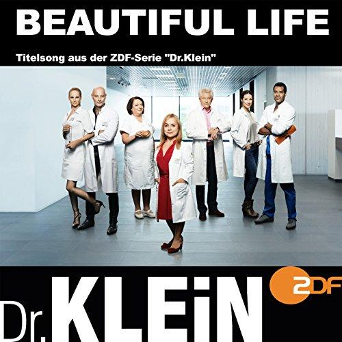 "Beautiful Life (Titelsong aus der ZDF-Serie \""Dr.Klein\"")"
