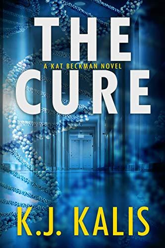 The Cure: An Addictive Medical Thriller (Kat Beckman Book 1) by [K. J. Kalis]