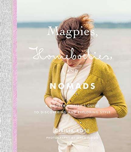 Magpies, Homebodies, and Nomads: A Modern Knitter's Guide to Discovering and Exploring Style