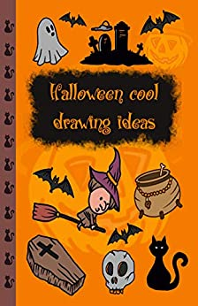 Halloween Cool Drawing Ideas: Learn to Draw 30 Creepy but Cute Halloween Stuff Like Pumpkin Broomstick Witch and More by [Jay T]
