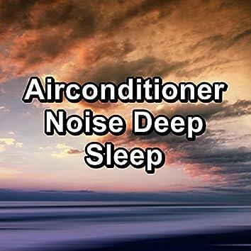 Airconditioner Noise Deep Sleep