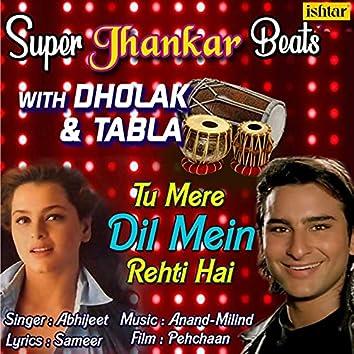 Tu Mere Dil Mein Rehti Hai (Super Jhankar Beats With Dholak And Tabla)