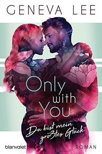 Only with You - Du bist mein größtes Glück: Roman (Girls in Love, Band 3)